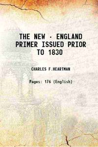 THE NEW - ENGLAND PRIMER ISSUED PRIOR TO 1830 1934 [Hardcover]