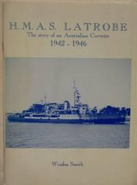 H.M.A.S. Latrobe : the story of an Australian Corvette 1942-1946.