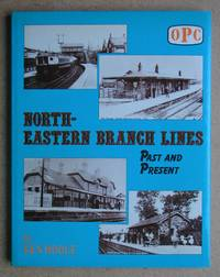 North-Eastern Branch Lines Past and Present.
