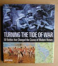 Turning The Tide Of War: 50 Battles That Changed the Course of Modern History.