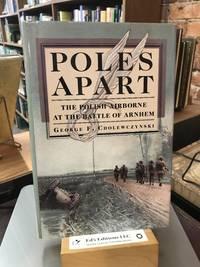 Poles Apart: The Polish Airborne at the Battle of Arnhem