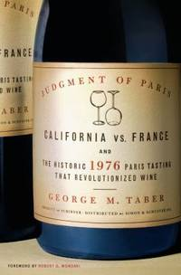 Judgment of Paris : California vs. France and the Historic 1976 Paris Tasting That Revolutionized Wine by George M. Taber - Hardcover - 2005 - from ThriftBooks and Biblio.com
