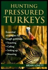 image of HUNTING PRESSURED TURKEYS - Essential Strategies for Tough Gobblers