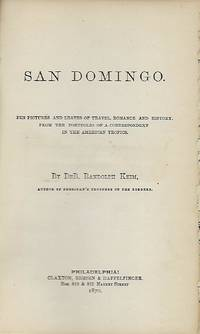 SAN DOMINGO: PEN PICTURES AND LEAVES OF TRAVEL, ROMANCE, AND HISTORY, FROM THE PORTFOLIO OF A CORRESPONDENT IN THE AMERICAN TROPICS