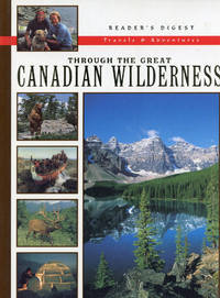 THROUGH THE GREAT CANADIAN WILDERNESS : Reader's Digest Travels & Adventures