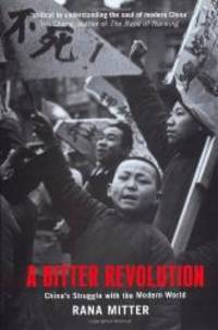 A Bitter Revolution: China's Struggle with the Modern World Making of the Modern World