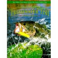 THE ANGLER'S GUIDE TO FRESHWATER FISH OF NORTH AMERICA Bass, Walleye,  Trout, Salmon, Northern Pike, Muskie, Panfish & More