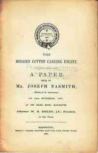 The Modern Cotton Carding Engine.  A Paper Read By Mr. Joseph Nasmith, on 12th November, 1887, at...