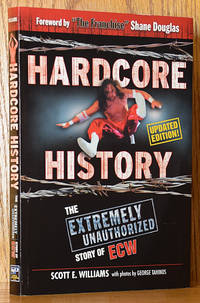 Hardcore History: The Extremely Unauthorized Story of ECW, Updated Edition by  Scott E Williams  - Paperback  - 1st ed.   - 2007  - from Schroeder's Book Haven (SKU: E1721)