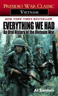 Everything We Had : An Oral History of the Vietnam War by Al Santoli - Paperback - 1985 - from ThriftBooks (SKU: G0345322797I5N00)