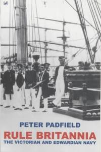 image of Rule Britannia: Victorian and Edwardian Navy, The: The Victorian and Edwardian Navy