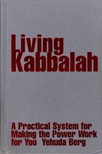 LIVING KABBALAH; A Practical System for Making the Power Work for You