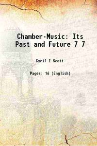 Chamber-Music Its Past and Future Volume 7 1921 [Hardcover]