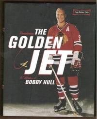 REMEMBERING THE GOLDEN JET A Celebration of Bobby Hull