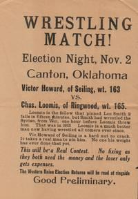 Wrestling Match! - Election Night, Nov. 2 - Canton, Oklahoma - Victor  Howard, of Seiling, wt. 163 vs. Chas. Loomis, of Ringwood, wt. 165  Broadside