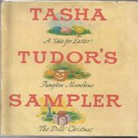 Tasha Tudor's Sampler: The Dolls' Christmas, A Tale for Easter, Pumpkin Moonshine 1st...