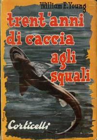 Trent\'anni di caccia agli squali. Presentazione del Conte Felix von Luckner.