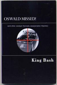 OSWALD MISSED.  (And Other Crackpot Kennedy Assassination Theories).