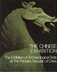 THE CHINESE EXHIBITION : THE EXHIBIYION OF ARCHAELOGICAL FINDS OF THE PEOPLE'S REPUBLIC OF CHINA