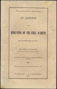 image of Norwich Free Academy. AN ADDRESS at the Dedication of the Free Academy in Norwich, Conn. together with the remarks of gentlemen present by invitation.