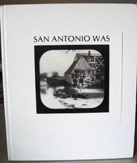SAN ANTONIO WAS: Seen Through a Magic Lantern, Views from the slide collection of Albert Steves, Sr.