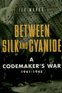 Between Silk and Cyanide, A Codemaker's War 1941-1945