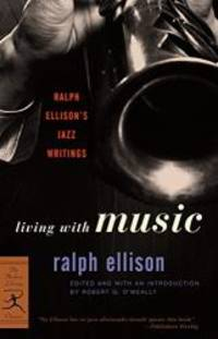 image of Living with Music: Ralph Ellison's Jazz Writings (Modern Library Classics)