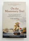 On the Missionary Trail The Classic Georgian Adventureof Two Englishmen Sent on a Journey Around the World, 1821 - 29