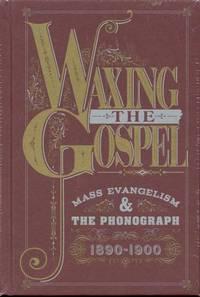 image of Waxing The Gospel: Mass Evangelism & The Phonograph 1890-1900