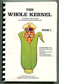 The Whole Kernel: A Subject So Major We Couldn\'t Keep It Private (Two Volumes: Book I & Book II)