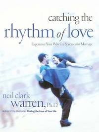 Catching the Rhythm of Love : Experience Your Way to A Spectacular Marriage