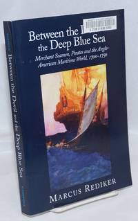 image of Between the devil and the deep blue sea, merchant seamen, pirates and the Anglo-American maritime world, 1700-1750