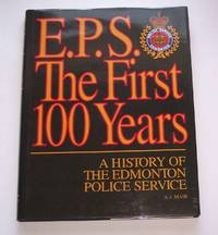E. P. S. the First 100 Years A History of the Edmonton Police Service by  A. J Mair - First Edition - 1992 - from Riverwash Books and Biblio.com