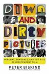 Down and Dirty Pictures : Miramax, Sundance and the Rise of Independent Film
