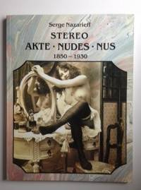 Der akt in der photographie = The stereoscopic nude = Le nu Stereoscopique 1850 1930
