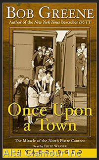ONCE UPON A TOWN: THE MIRACLE OF THE NORTH PLATTE CANTEEN (Audio Cassette) by  Bob Greene - 2002 - from Alta-Glamour Inc. and Biblio.com