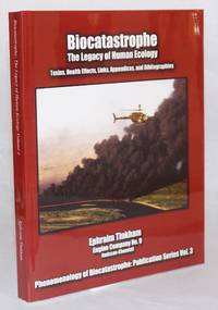Biocatastrophe, the legacy of human ecology: toxins, health effects, links, appendices and bibliographies