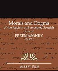 image of Morals and Dogma of the Ancient and Accepted Scottish Rite of Freemasonry (Part I)