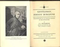 Gentleman Johnny Burgoyne : misadventures of an English general in the revolution. [Earliest Days; Parliament; Bunker Hill; Complete Letter-writer; Canada; Rival Forces; Paper Warfare & Ticonderoga; Jenny McCrea & Bennington; Saratoga; England; etc]