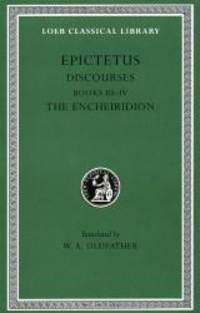 Epictetus: Discourses, Books 3-4. The Encheiridion. (Loeb Classical Library No. 218) by Epictetus - Hardcover - 2009-06-05 - from Books Express (SKU: 0674992407n)