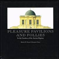 Pleasure Pavilions and Follies in the Gardens of the Ancien Regime