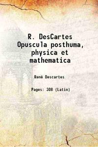 R. DesCartes Opuscula posthuma, physica et mathematica 1701 [Hardcover]