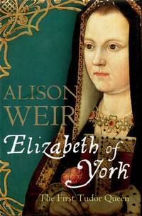 Elizabeth of York _ The First Tudor Queen