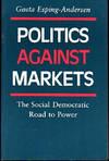 Politics Against Markets: The Social Democratic Road to Power