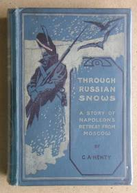 Through Russian Snows: A Story of Napoleon's Retreat from Moscow. by  G. A Henty - Hardcover - from N. G. Lawrie Books. (SKU: 47257)