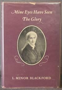 MINE EYES HAVE SEEN THE GLORY: THE STORY OF A VIRGINIA LADY, MARY BERKELEY MINOR BLACKFORD, 1802-...