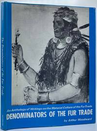 Denominators of the Fur Trade: An Anthology of Writings on the Material Culture of the Fur Trade