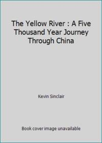The Yellow River : A Five Thousand Year Journey Through China