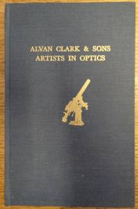 Alvan Clark & Sons: Artists in Optics by  Deborah Jean Warer - Hardcover - 1968 - from Mullen Books, Inc. ABAA / ILAB (SKU: 155154)