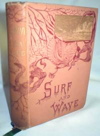 Surf and Wave; The Sea As Sung by the Poets by  Anna L. (Ed.) Ward - First - 1883 - from Dave Shoots, Bookseller and Biblio.com